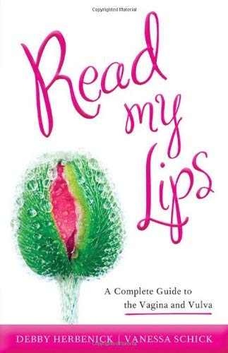 Read My Lips: A Complete Guide to the Vagina and Vulva 9781442208001
