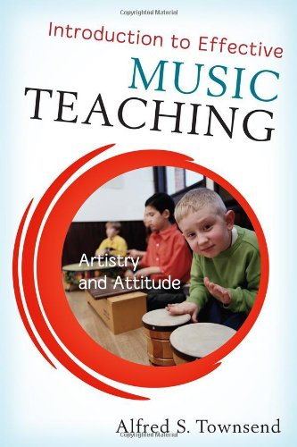 Introduction to Effective Music Teaching: Artistry and Attitude 9781442209466