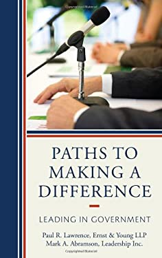 Paths to Making a Difference: Leading in Government 9781442213074
