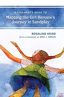 A Therapist's Guide to Mapping the Girl Heroines Journey in Sandplay