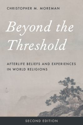 Beyond the Threshold: Afterlife Beliefs and Experiences in World Religions
