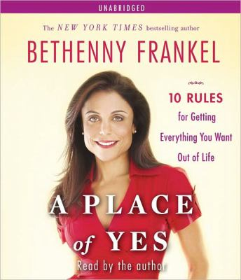 A Place of Yes: 10 Rules for Getting Everything You Want Out of Life 9781442335448