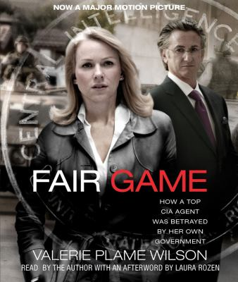 Fair Game: How a Top CIA Agent Was Betrayed by Her Own Government 9781442340022