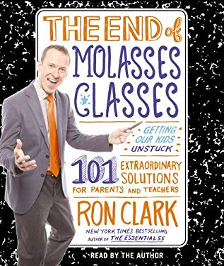 The End of Molasses Classes: Getting Our Kids Unstuck: 101 Extraordinary Solutions for Parents and Teachers 9781442342057