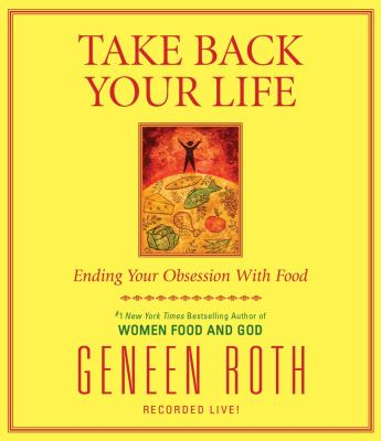 Take Back Your Life: Ending Your Obsession with Food 9781442344853