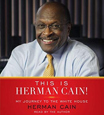 This Is Herman Cain!: My Journey to the White House 9781442347601