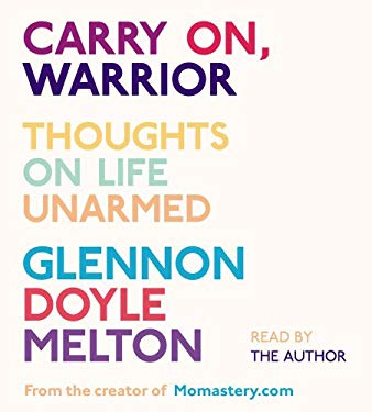 Carry On, Warrior: The Momastery Way to Let Go, Love One Another, and Build a Life 9781442358218