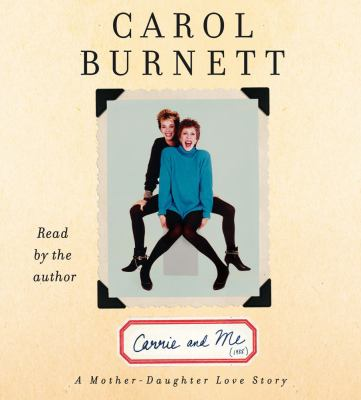 Carrie and Me: A Mother-Daughter Love Story 9781442358546