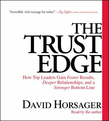The Trust Edge: How Top Leaders Gain Faster Results, Deeper Relationships, and a Strong Bottom Line 9781442359468