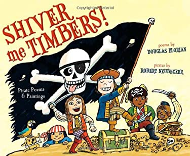 Shiver Me Timbers!: Pirate Poems & Paintings 9781442413214