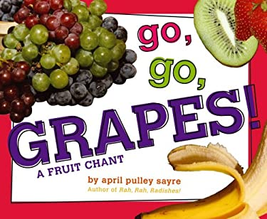 Go, Go, Grapes!: A Fruit Chant 9781442433908