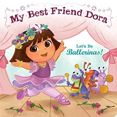 Let's Be Ballerinas!: My Best Friend Dora 9781442436169