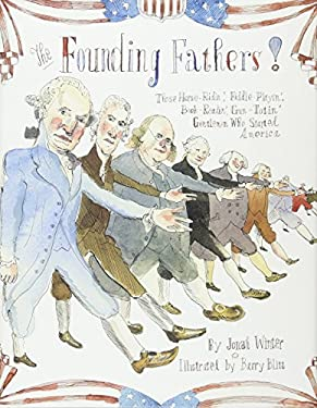 Founding Fathers! : Those Horse-Ridin', Fiddle-Playin', Book-Readin', Gun-Totin' Gentlemen Who Started America