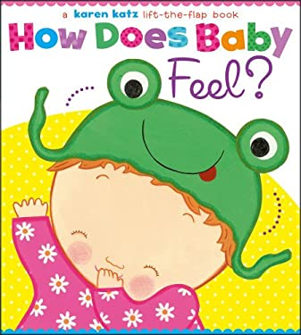 How Does Baby Feel?: A Karen Katz Lift-The-Flap Book 9781442452046