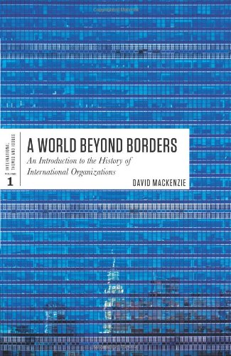 A World Beyond Borders: An Introduction to the History of International Organizations 9781442601826