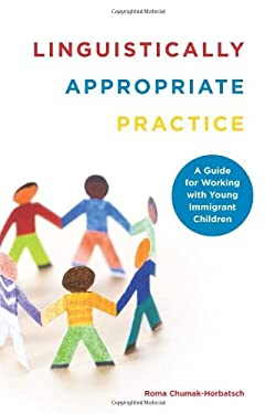 Linguistically Appropriate Practice: A Guide for Working with Young Immigrant Children 9781442603806