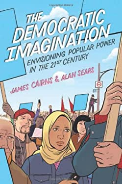 The Democratic Imagination: Envisioning Popular Power in the Twenty-First Century 9781442605282