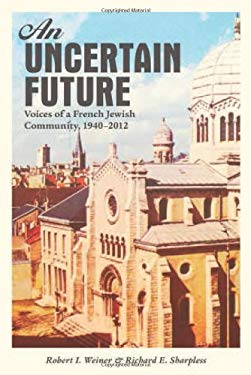 An Uncertain Future: Voices of a French Jewish Community, 1940-2012 9781442605596