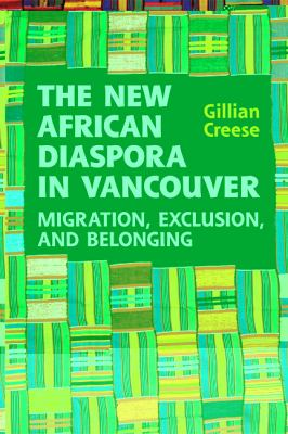 The New African Diaspora in Vancouver: Migration, Exclusion and Belonging 9781442611597