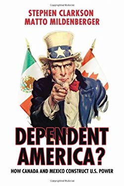 Dependent America?: How Canada and Mexico Construct US Power 9781442612778