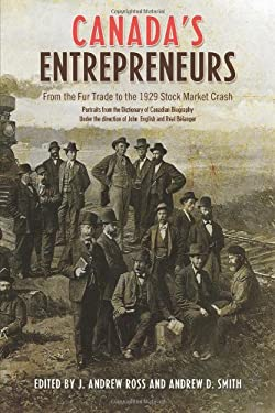 Canada's Entrepreneurs: From the Fur Trade to the 1929 Stock Market Crash: Portraits from the Dictionary of Canadian Biography 9781442612860