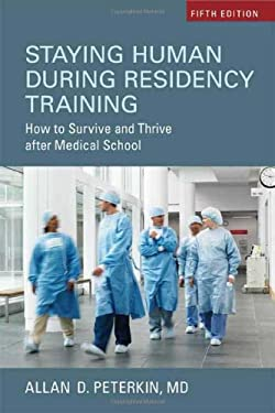 Staying Human During Residency Training: How to Survive and Thrive After Medical School 9781442613645
