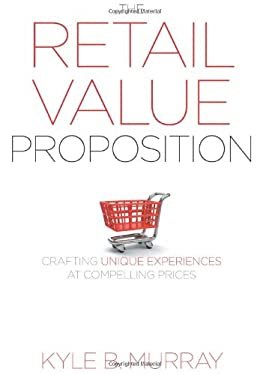 The Retail Value Proposition: Crafting Unique Experiences at Compelling Prices 9781442643635