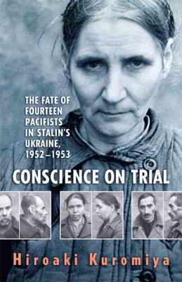Conscience on Trial: The Fate of Fourteen Pacifists in Stalin's Ukraine, 1952-1953 9781442644618