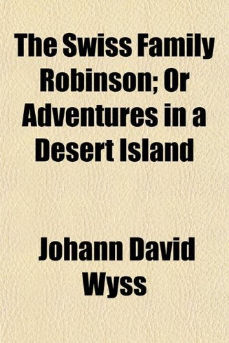 The Swiss Family Robinson; Or Adventures in a Desert Island 9781443220484