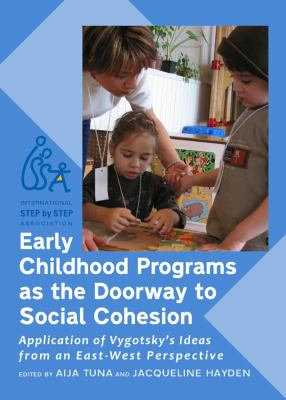 Early Childhood Programs as the Doorway to Social Cohesion: Application of Vygotskys Ideas from an East-West Perspective 9781443823906