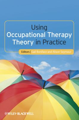 Using Occupational Therapy Theory in Practice 9781444333176