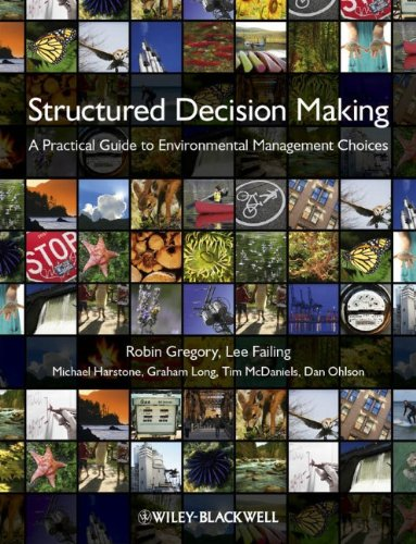 Structured Decision Making: A Practical Guide to Environmental Management Choices 9781444333428