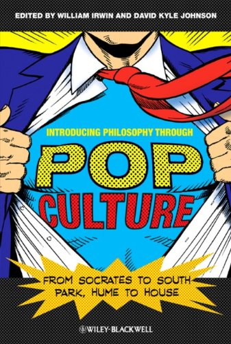 Introducing Philosophy Through Pop Culture: From Socrates to South Park, Hume to House 9781444334531