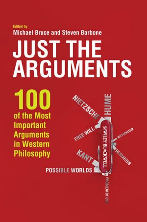 Just the Arguments: 100 of the Most Important Arguments in Western Philosophy 9781444336382
