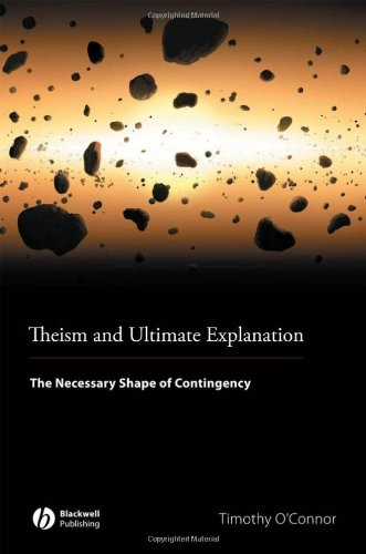 Theism and Ultimate Explanation: The Necessary Shape of Contingency 9781444350883