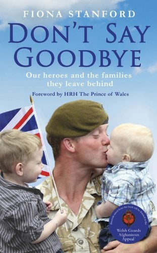 Don't Say Goodbye: Our Heroes and the Families They Leave Behind 9781444716368
