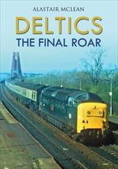 Deltics: The Final Roar - McLean, Alastair / McLean