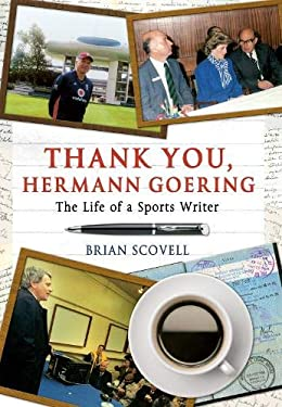 Thank You, Hermann Goering: The Life of a Sports Writer 9781445601748