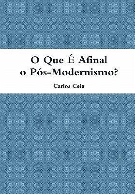O Que E Afinal O Pos-Modernismo? 9781446124253