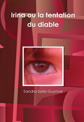 Irina Ou La Tentation Du Diable 9781446161654
