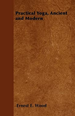 Practical Yoga, Ancient and Modern 9781446528204