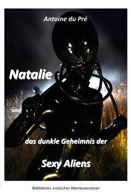 Natalie Und Das Dunkle Geheimnis Der Sexy Aliens 9781446785508