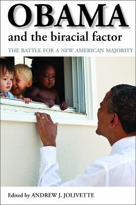 Obama and the Biracial Factor: The Battle for a New American Majority 9781447301004