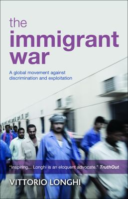The Immigrant War: A Global Movement Against Discrimination and Exploitation 9781447305880