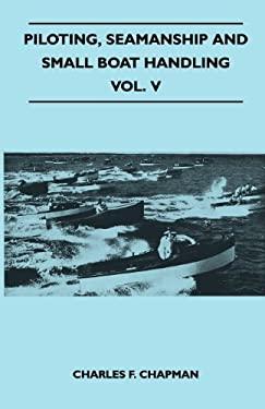 Piloting, Seamanship and Small Boat Handling - Vol. V 9781447411222