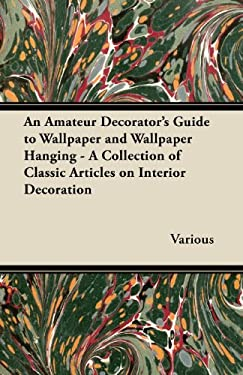 AN AMATEUR DECORATOR'S GUIDE TO WALLPAPE