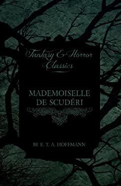 Mademoiselle De Scuderi (Fantasy and Horror Classics) 9781447465744