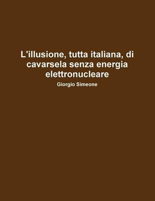 L'Illusione, Tutta Italiana, Di Cavarsela Senza La Produzione Di Energia Elettronucleare. 9781447579205