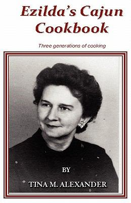 Ezilda's Cajun Cooking: Three Generations of Cooking 9781448948932