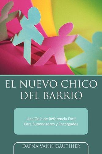 El Nuevo Chico del Barrio: Una Gu a de Referencia F CIL Para Supervisores y Encargados 9781449025656